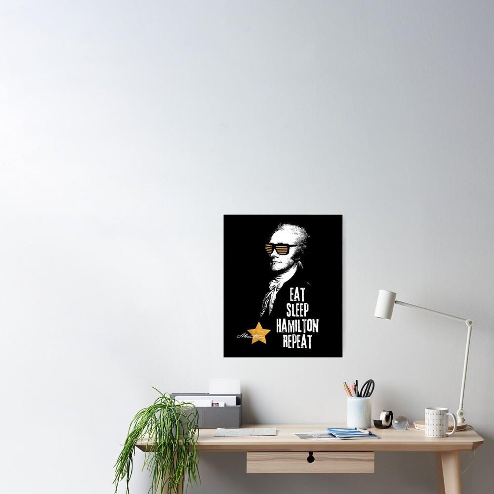 Alexander Hamilton. Eat. Sleep. Hamilton. Repeat.  Poster