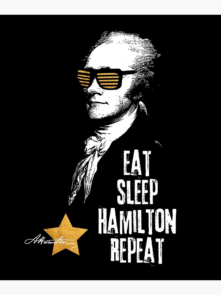 Alexander Hamilton. Eat. Sleep. Hamilton. Repeat.  by STYLESYNDIKAT