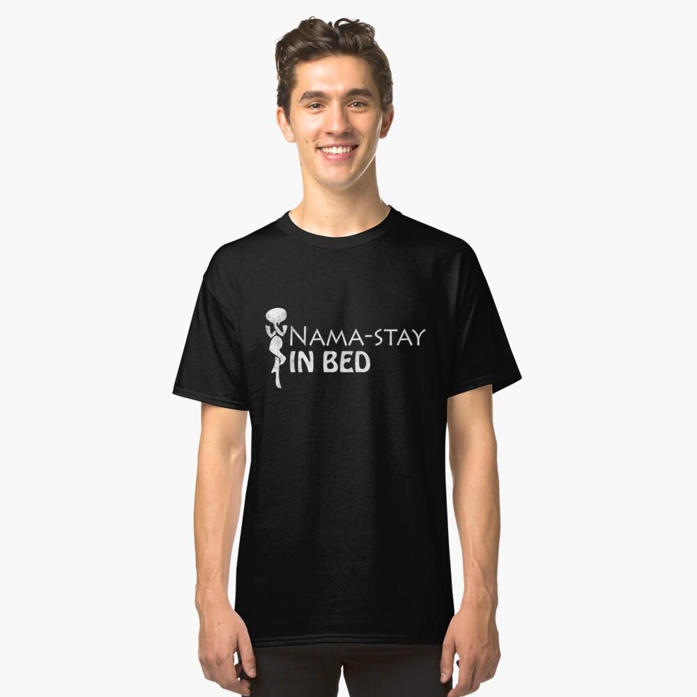 Funny Zen Namastay In Bed Sleeping Gift Idea Classic T-Shirt Front