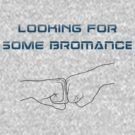 Looking For Some Bromance by Daniel Bevis