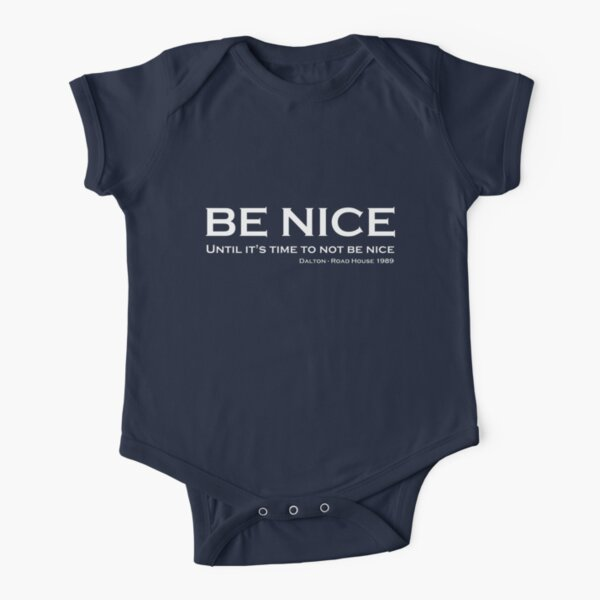 Road House - Be nice Short Sleeve Baby One-Piece