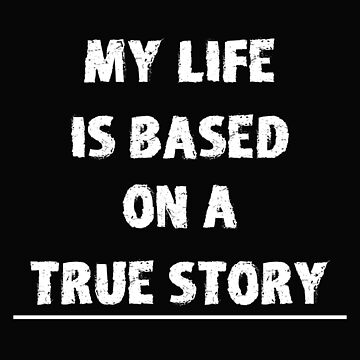 Statement Funny Slogan Design - My Life Is Based On A True Story by kudostees