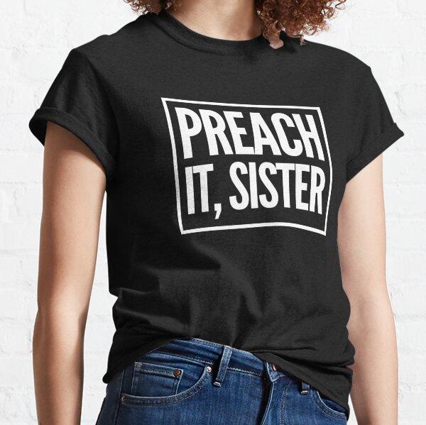 Preach It Sister Classic T-Shirt