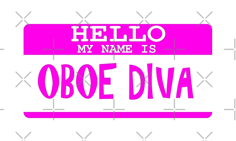 Hello My Name Is Oboe Diva - Funny Oboe T Shirt  by greatshirts