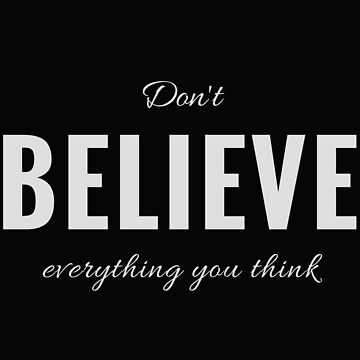 Don't Believe Everything You Think (Design Day 7) by TNTs