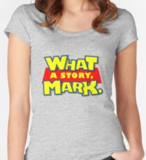 What a story, Mark. Women's Fitted Scoop T-Shirt