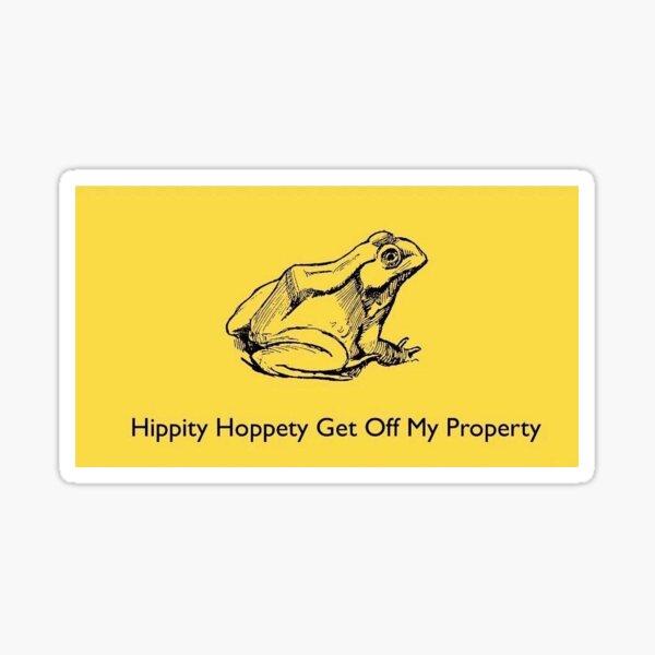 Hippity Hoppity Get Off My Property Sticker