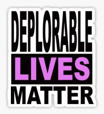 DEPLORABLE LIVES MATTER 1 Sticker