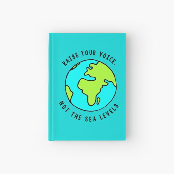 Raise your voice, Not the sea levels. Hardcover Journal