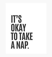 It's Okay To Take A Nap Photographic Print
