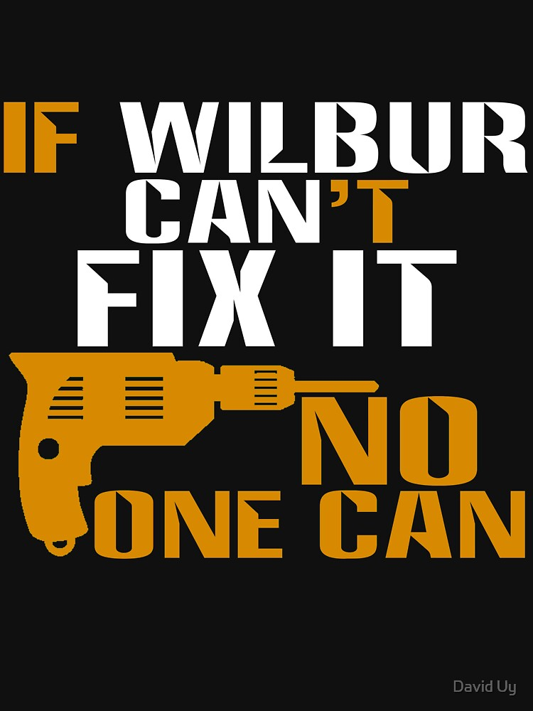Wilbur Gifts - If Wilbur Can't Fix It, No One Can by daviduy