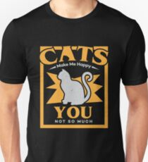 Cats Make Me Happy, You Not So Much Unisex T-Shirt