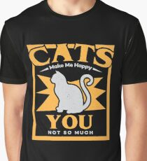 Cats Make Me Happy, You Not So Much Graphic T-Shirt
