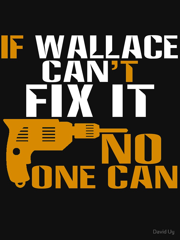 Wallace Gifts - If Wallace Can't Fix It, No One Can by daviduy
