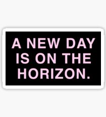 a new day is on the horizon Sticker