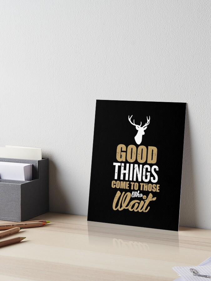 Good Things Come To Those Who Wait Deer Hunting Art Board Print By Bubltees Redbubble