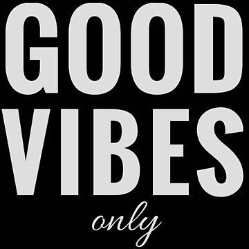 Good Vibes Only - Positive Vibrations (Design Day 8) by TNTs