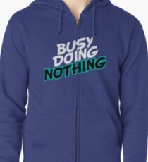 So Busy Doing Nothing Zipped Hoodie