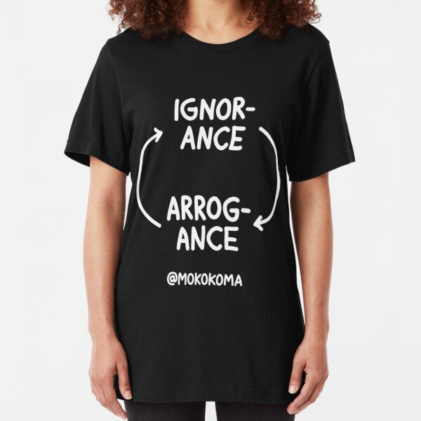 Ignorance and Arrogance (White) Slim Fit T-Shirt