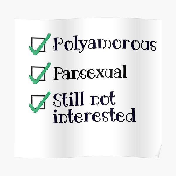 Polyamorous, Pansexual, and Still Not Interested Poster