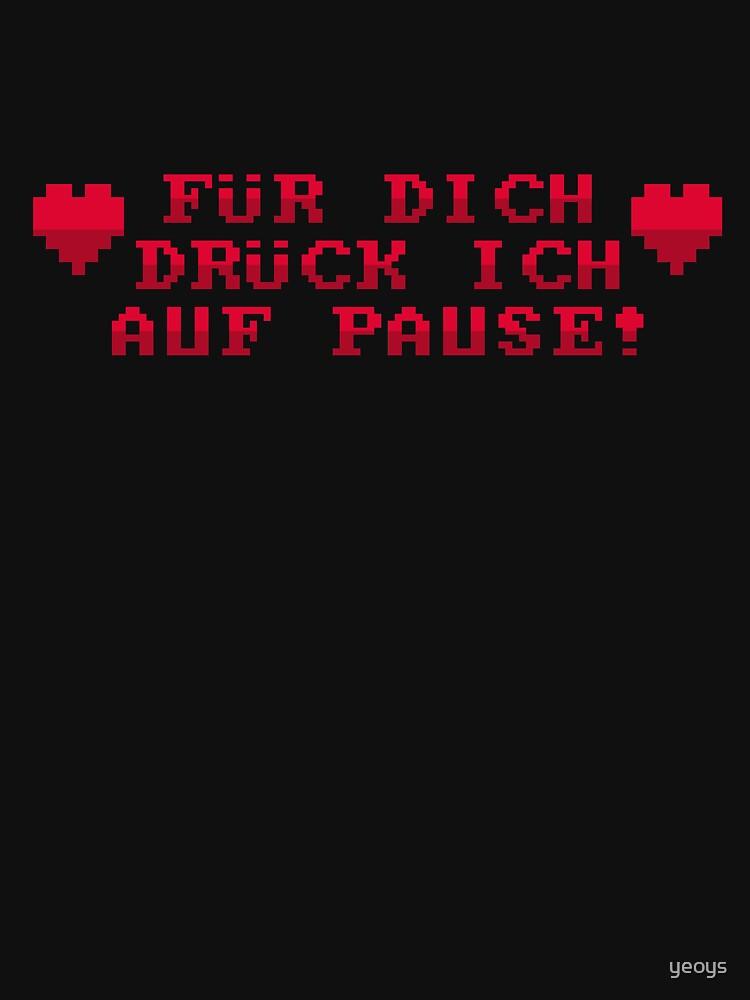 Für Dich Drück Ich Auf Pause - Lustiger Gamer Spruch Gift by yeoys