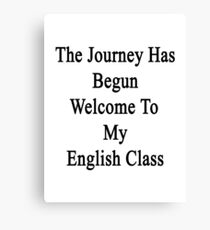 The Journey Has Begun Welcome To My English Class  Canvas Print