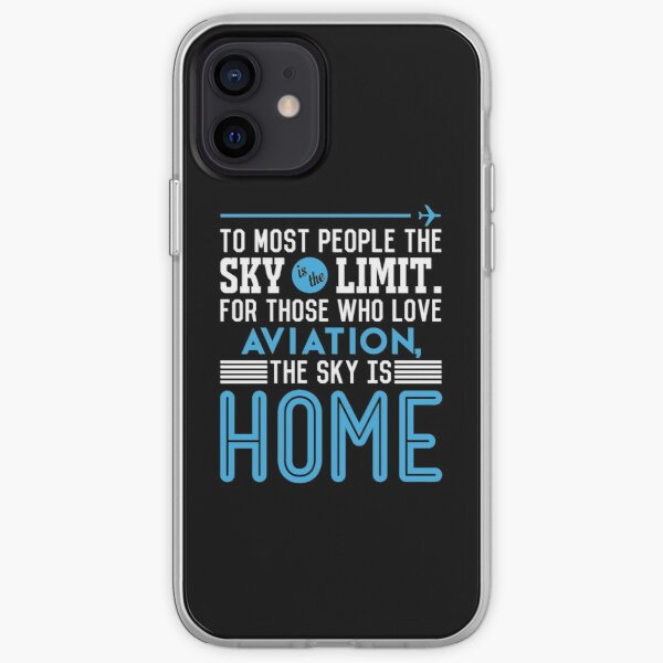 TO MOST PEOPLE THE SKY IS THE LIMIT. FOR THOSE WHO LOVE AVIATION THE SKY IS HOME Funda blanda para iPhone