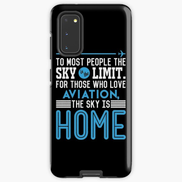 TO MOST PEOPLE THE SKY IS THE LIMIT. FOR THOSE WHO LOVE AVIATION THE SKY IS HOME Samsung Galaxy Tough Case