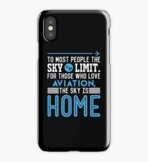 TO MOST PEOPLE THE SKY IS THE LIMIT. FOR THOSE WHO LOVE AVIATION THE SKY IS HOME iPhone Case