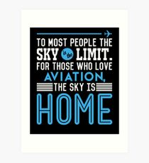 TO MOST PEOPLE THE SKY IS THE LIMIT. FOR THOSE WHO LOVE AVIATION THE SKY IS HOME Art Print