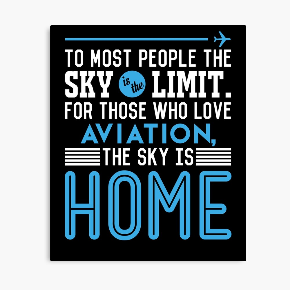 To Most People The Sky Is The Limit For Those Who Love Aviation The