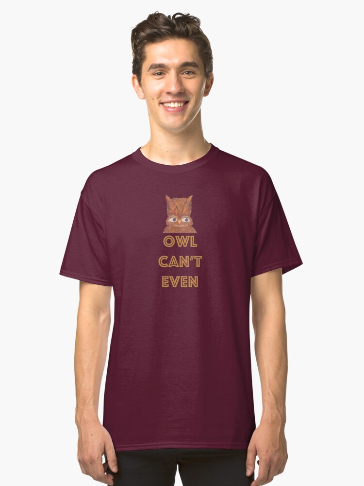 Owl Can't Even Classic T-Shirt Front