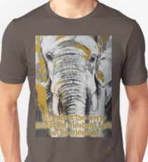No one in the world needs an elephant tusk, but an elephant. Unisex T-Shirt