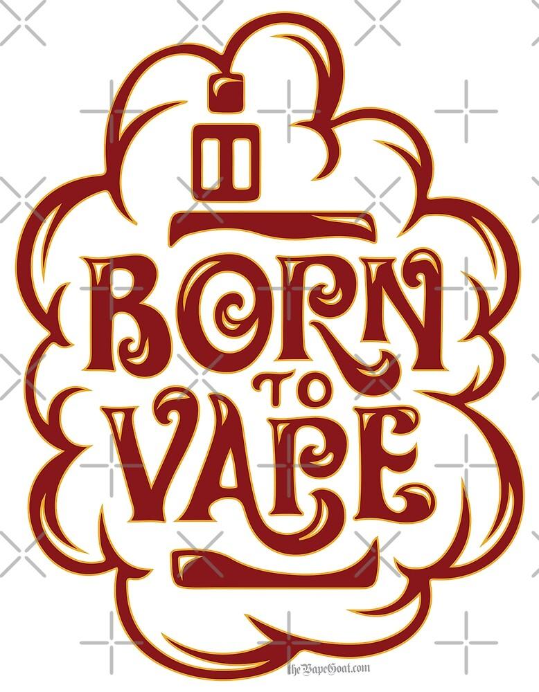 Vape | Born to Vape - Vaping  by IconicTee