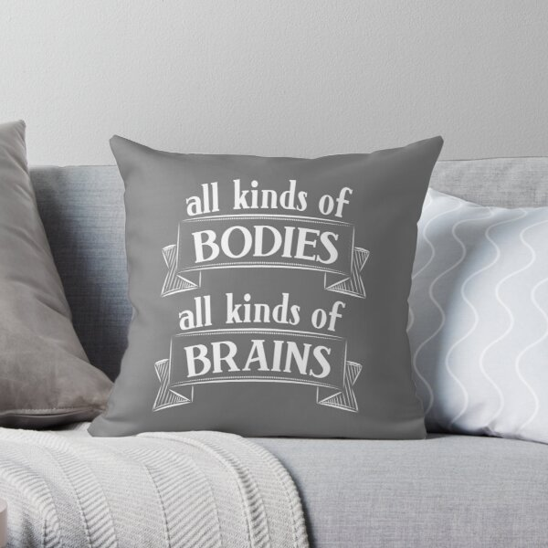 All Kinds of Bodies, All Kinds of Brains Throw Pillow