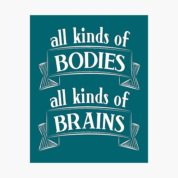 All Kinds of Bodies, All Kinds of Brains Photographic Print