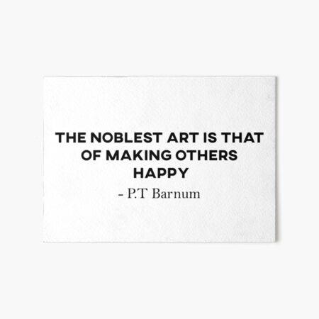 P.T Barnum Quote - The Greatest Showman  Art Board Print