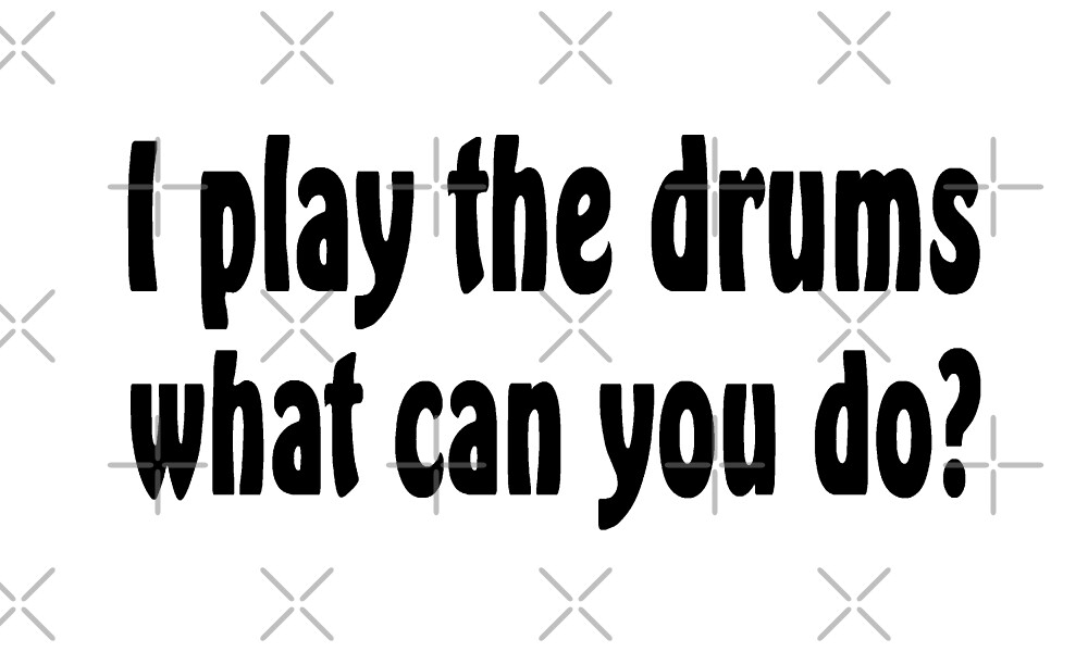 I Play Drums What Can You Do - Funny Drummer T Shirt  by greatshirts