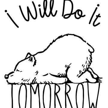 I Will Do It Tomorrow by Fabshop