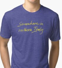 """Call Me By Your Name """"Somewhere In Northern Italy"""" Tri-blend T-Shirt"""
