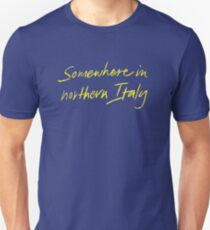 "Call Me By Your Name ""Somewhere In Northern Italy"" Unisex T-Shirt"