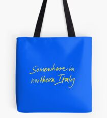 "Call Me By Your Name ""Somewhere In Northern Italy"" Tote Bag"