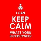 I Can Keep Calm - What's Your Superpower? by IntrovertInside