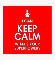 I Can Keep Calm - What's Your Superpower? Photographic Print