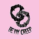 Be My Creep by PixelGum