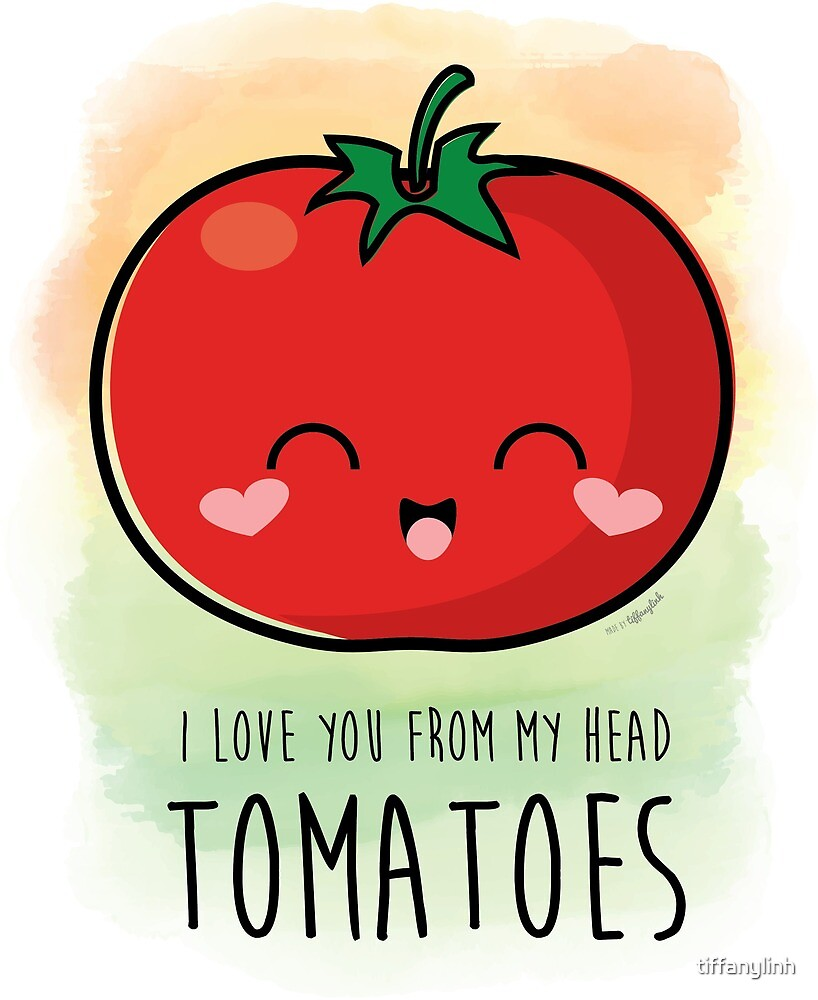 Quot I Love You From My Head Tomatoes Quot By Tiffanylinh Redbubble
