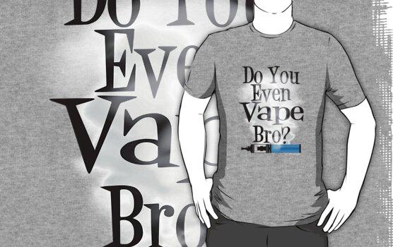Ω VAPE | Do You Even Vape Bro