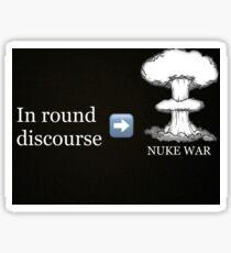 In round discourse ➡️ Nuke war Sticker