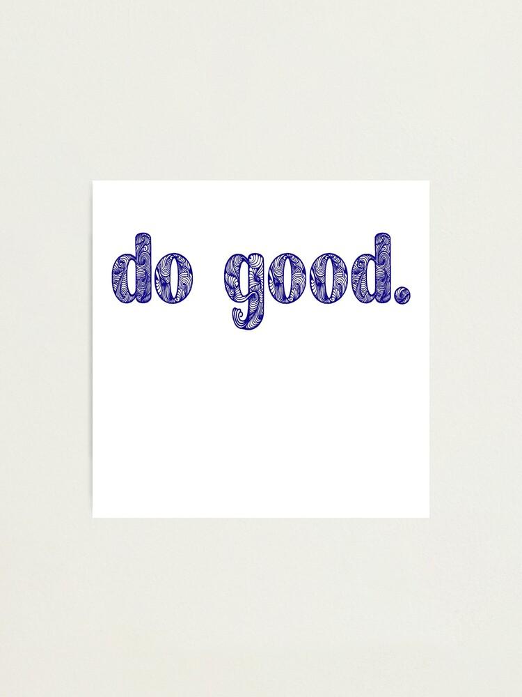 Alternate view of DO GOOD  Photographic Print