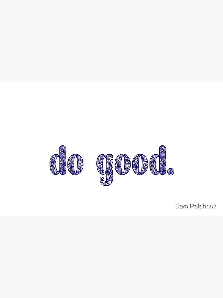 DO GOOD  by sampalahnukart
